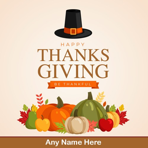 Happy Thanksgiving Be Thankful Images With Own Name Edit